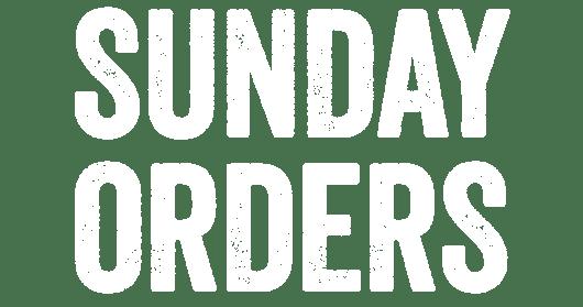 SUNDAY ORDERS